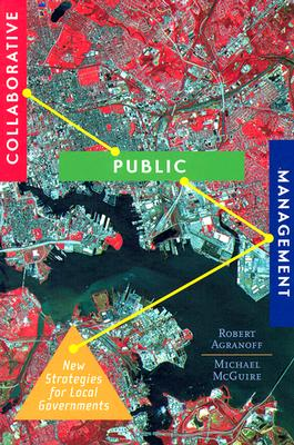 Collaborative Public Management By Agranoff, Robert/ McGuire, Michael